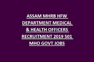 ASSAM MHRB HFW DEPARTMENT MEDICAL & HEALTH OFFICERS RECRUITMENT 2019 501 MHO GOVT JOBS