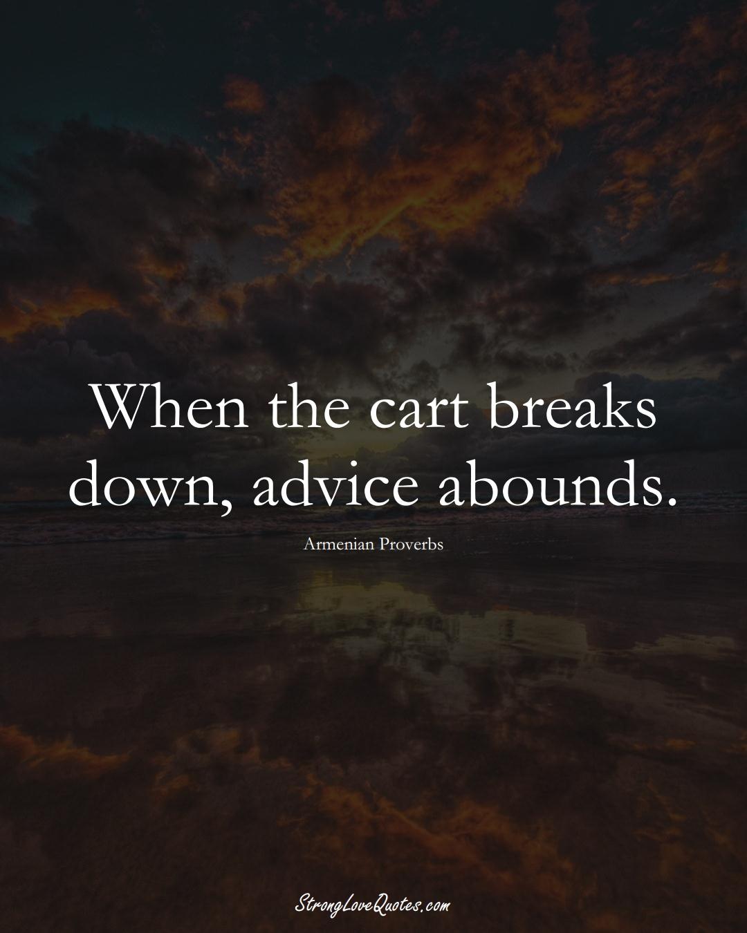 When the cart breaks down, advice abounds. (Armenian Sayings);  #AsianSayings