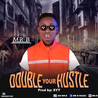 Music] Mr B Double Ur Hustle