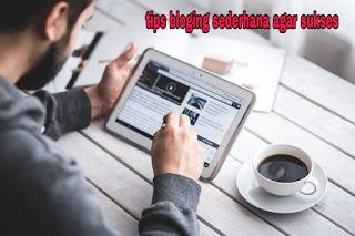 Tips bloging sederhana agar sukses