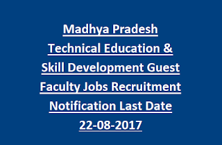 Madhya Pradesh Technical Education & Skill Development Guest Faculty Jobs Recruitment Notification Last Date 22-08-2017