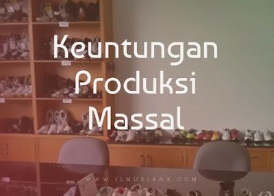 sebutkan keuntungan produksi massal