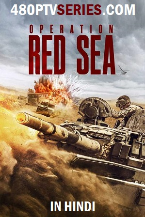 Operation Red Sea (2018) 400MB Full Hindi Dual Audio Movie Download 480p Bluray Free Watch Online Full Movie Download Worldfree4u 9xmovies