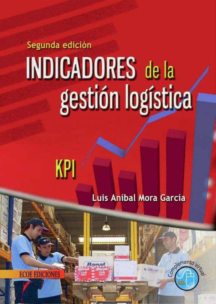 Indicadores de gestión logística, 2da Edición – Luis Aníbal Mora García