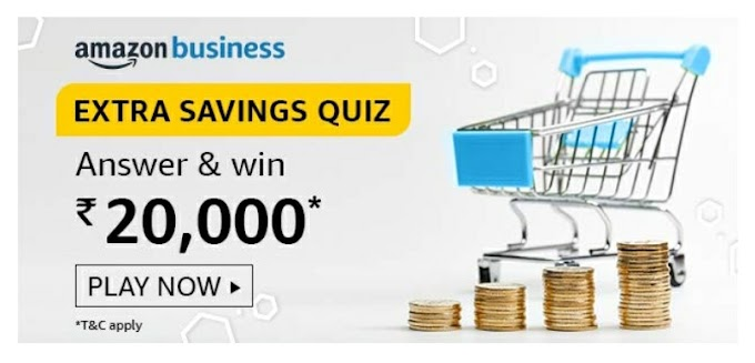 Amazon Business Extra Savings Quiz answer and win rs 20000