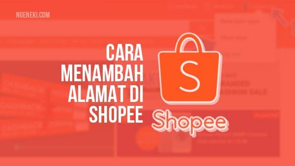 Cara Menambahkan Alamat Rumah di Shopee