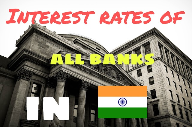 Interest rates provided by all the banks of india - Comparison
