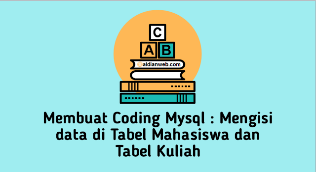 Membuat Coding Mysql : Mengisi data di Tabel Mahasiswa dan Tabel Kuliah
