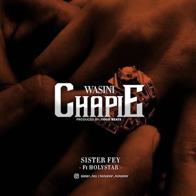 AUDIO | Sister fey Ft. Holystar - Wasinichapie | Mp3 Download [New Song] 1