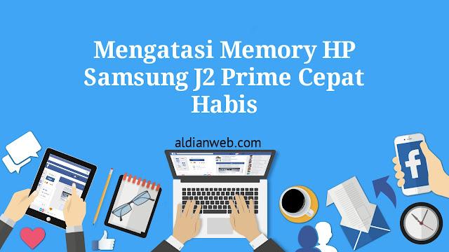 Mengatasi Memory HP Samsung J2 Prime Cepat Habis
