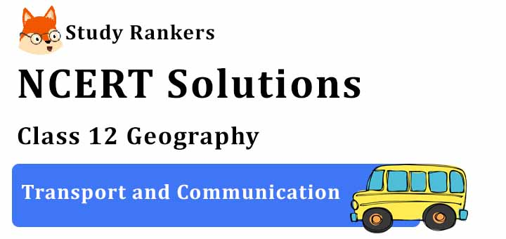 NCERT Solutions for Class 12 Geography Chapter 8 Transport and Communication