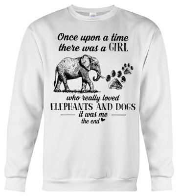 Once Upon A Time There Was A Girl Who Really Loved Elephant Hoodie, Once Upon A Time There Was A Girl Who Really Loved Elephant T Shirt