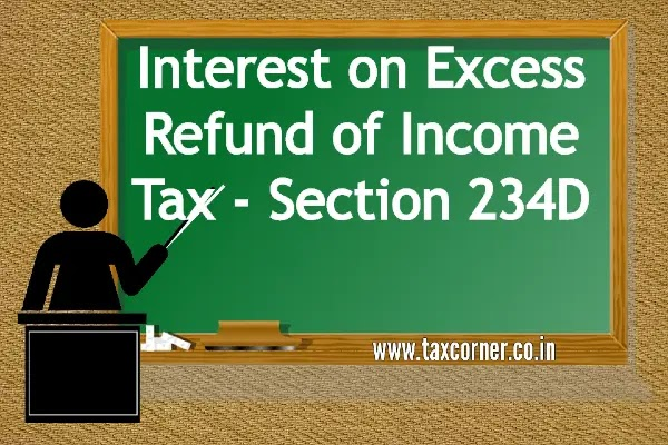 Interest on Excess Refund of Income Tax - Section 234D