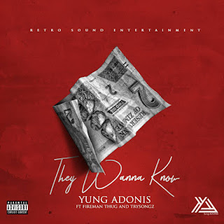 [feature] Yung Adonis - Thety Wanna Know (Feat. Fireman Thug & Trysongz)