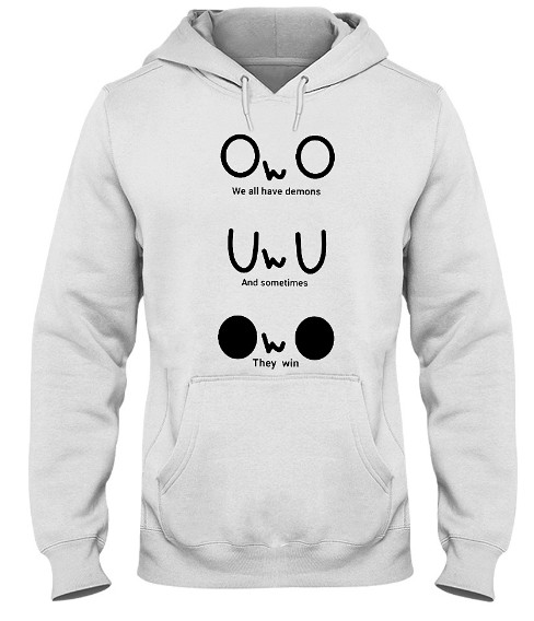 we all have demons and sometimes they win owo, we all have demons and sometimes they win shirt, we all have demons and sometimes they win meme, we all have demons and sometimes they win quote, we all have demons and sometimes they win owo shirt,