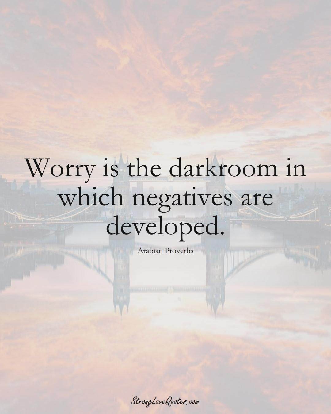 Worry is the darkroom in which negatives are developed. (Arabian Sayings);  #aVarietyofCulturesSayings