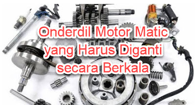 Onderdil Motor Matic yang Harus Diganti secara Berkala