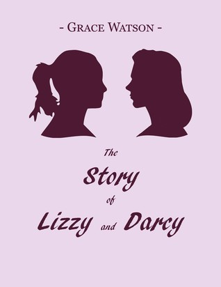 The Story of Lizzy and Darcy by Grace Watson