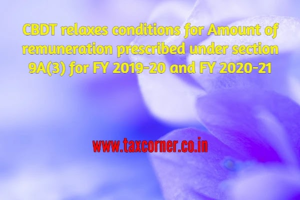CBDT relaxes conditions for Amount of remuneration prescribed under section 9A(3) for FY 2019-20 and FY 2020-21