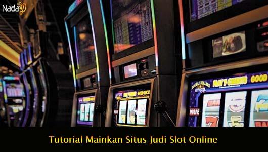 Tutorial Mainkan Situs Judi Slot Online