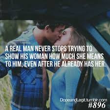 Man In Love Quotes: a real man never stop trying to show his woman how much she means to him.