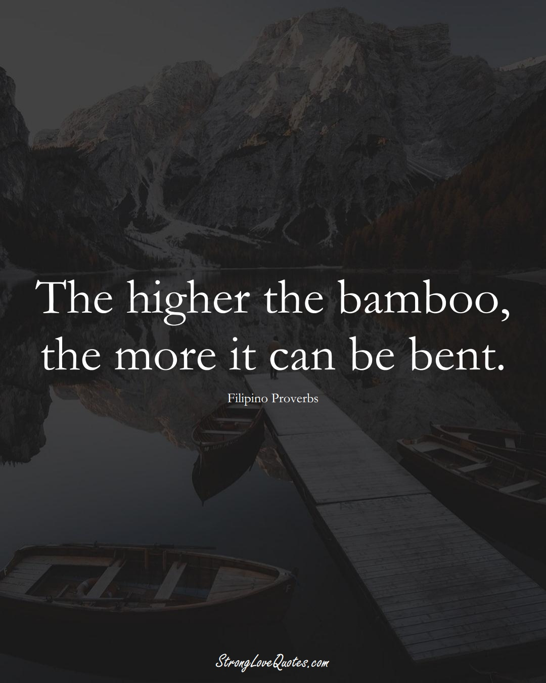 The higher the bamboo, the more it can be bent. (Filipino Sayings);  #AsianSayings