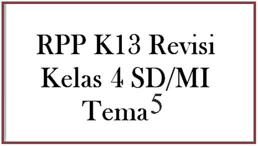 Download RPP K13 Revisi Kelas 4 SD/MI Tema 5