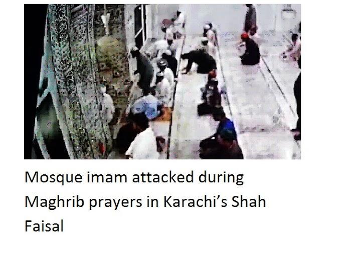 कराची के शाह फैसल में मग़रिब की नमाज़ के दौरान मस्जिद इमाम पर हमला हुआ