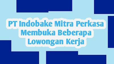 PT Indobake Mitra Perkasa Membuka Beberapa Lowongan Kerja