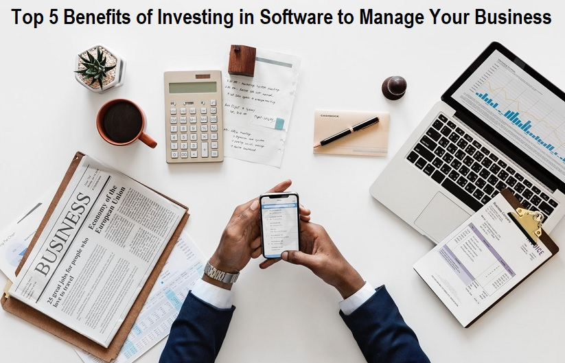 Benefits of Investing in Software to Manage Your Business