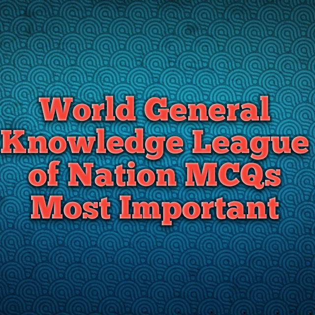 World General Knowledge Importance of League of Nations