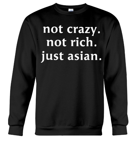 Not crazy not rich just asian T Shirt Hoodie Sweatshirt sweater Tank Top