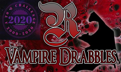 Tasha's Thinkings - Vampire Drabbles - AtoZChallenge 2020 - R