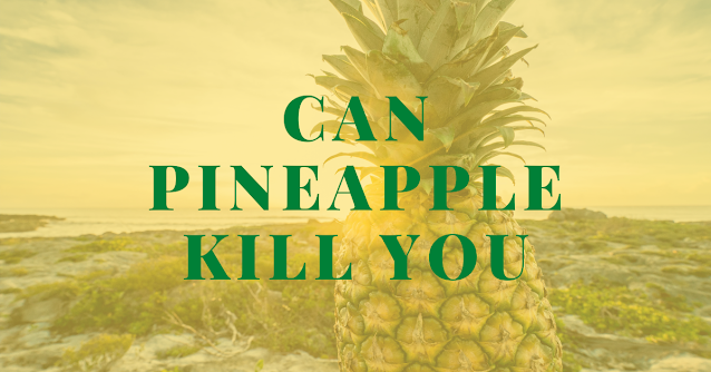 Can pineapple kill you