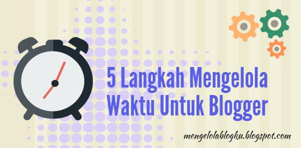 5.Langkah.Mengelola Waktu.Untuk.Blogger