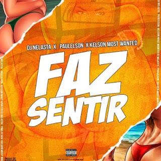 Dj Nelasta Feat. Paulelson & Kelson Most Wanted - Faz Senti