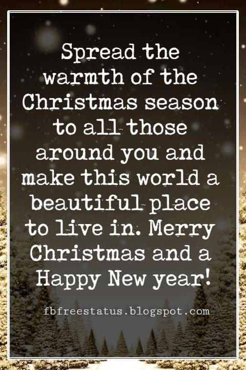 Christmas Card Messages, Spread the warmth of the Christmas season to all those around you and make this world a beautiful place to live in. Merry Christmas and a Happy New year!