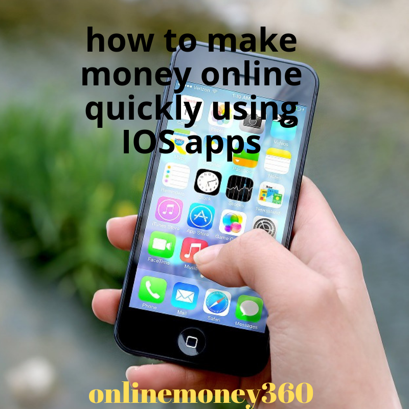 how to make money online quickly using IOS apps