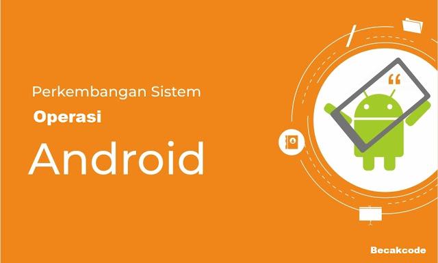 Perkembangan Sistem Android Dari Dulu Hingga Pie Sekarang