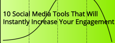 10 Social Media Tools That Will Instantly Increase Your Engagement