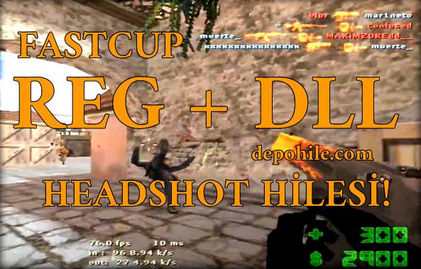 Counter Strike 1.6 Fastcup Headshot Hilesi Reg + Dll Ayarları