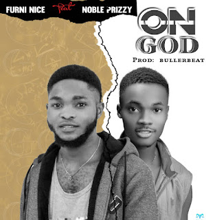 MUSIC: Furninice Ft. Noble Prizzy - On God