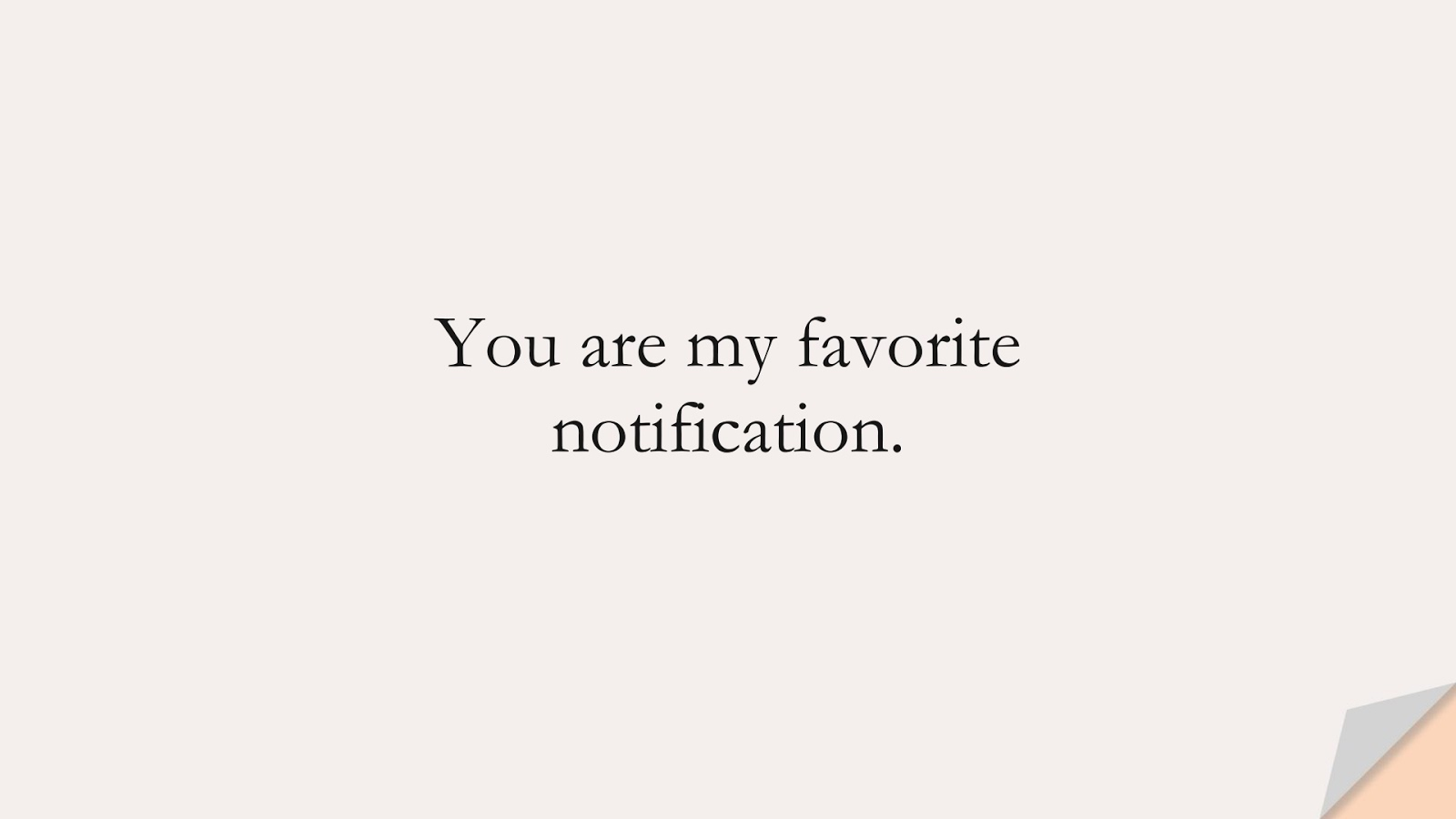 You are my favorite notification.FALSE
