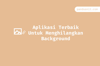 7 Aplikasi Terbaik Untuk Menghilangkan Background