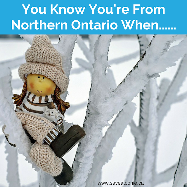 You Know You're From Northern Ontario When.....