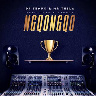 DJ Tempo & Mr Thela – Ngqongqo (feat. TMAN & Ma Owza) ( 2019 ) [DOWNLOAD]