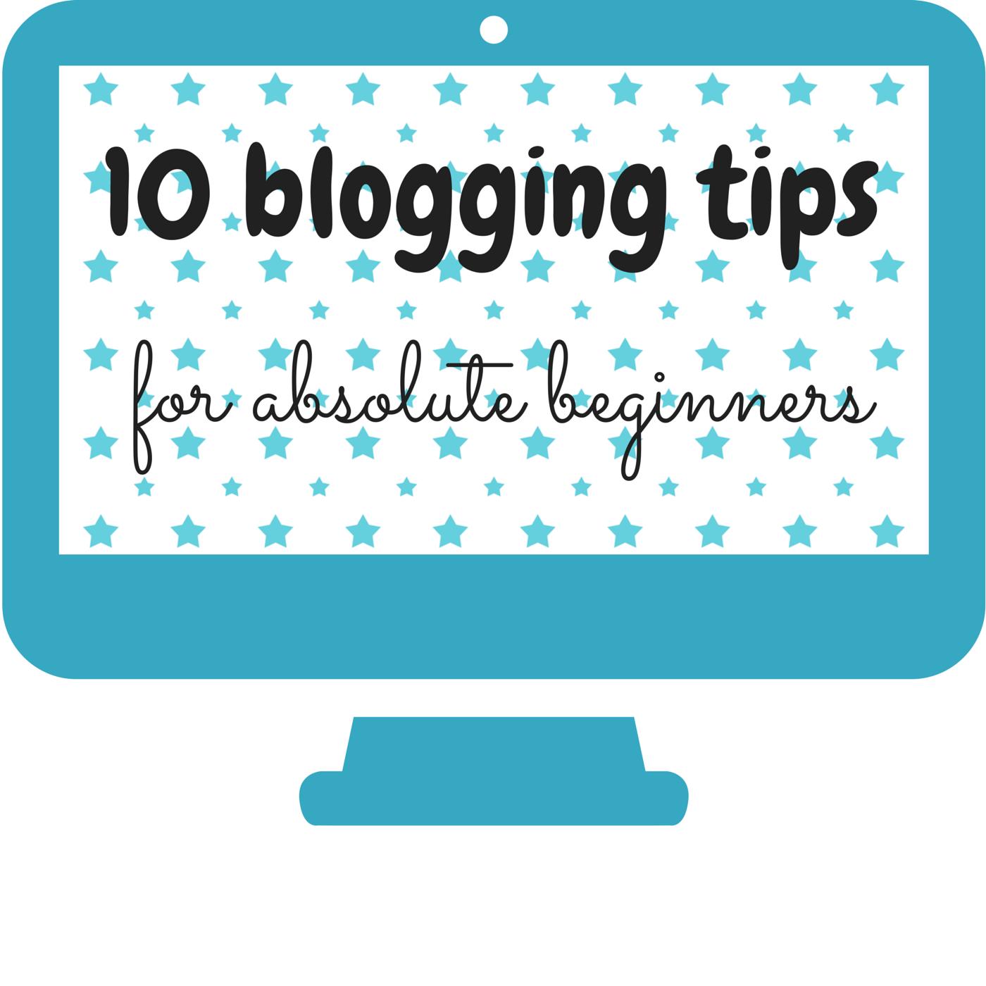 blogging tips, blog tips, 10 blogging tips for beginners