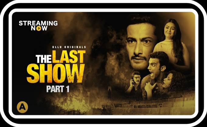 The Last Show Part 1 (2021)  - Ullu Original Webseries
