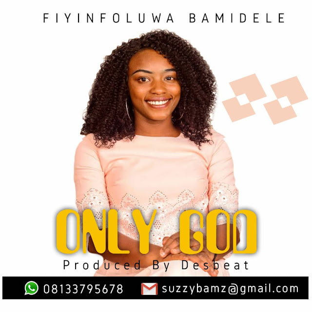 Fiyinfoluwa Bamidele - Only God