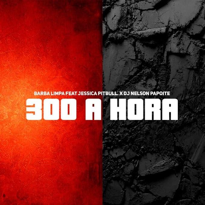 Barba Limpa - 300 à Hora (feat. Jéssica Pitbull) [Exclusivo 2021] (Download MP3)